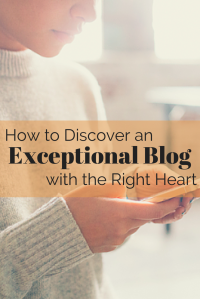 Discovering Exceptional Blog with the Right Heart